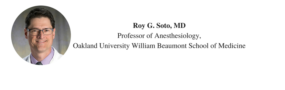 Roy G. Soto, MDProfessor of Anesthesiology,Oakland University William Beaumont School of Medicine.png